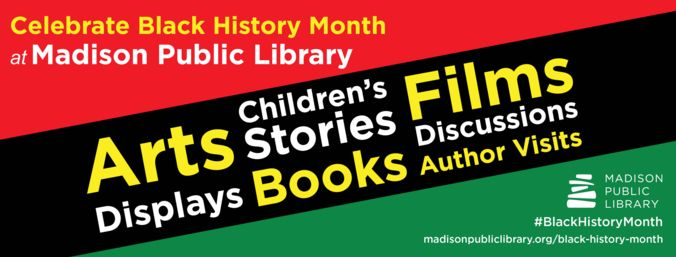 Graphic directing to webpage: https://www.madisonpubliclibrary.org/special-series/black-history-month