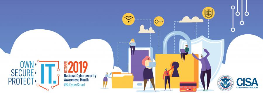 "National Cybersecurity Awareness Month 2019 emphasizes ""Own It. Secure It. Protect It."""