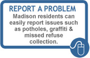 Report a Probem: Madison residents can easily report issues such as potholes, graffiti & missed refuse collection.