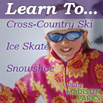 Learn To Series | Cross-country Ski: Elver Park. Snowshoe: Garner Park. Ice Skate: Vilas Park