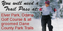 You will need a Trail Pass at Elver Park, Odana Golf Course & all groomed Dane County Park Trails