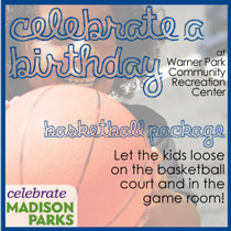Celebrate a Birthday at Warner Park Community Recreation Center! Basketball Package: Let the kids loose on the basketball court and in the game room.