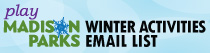 Play Madison Parks Winter Activities Email List
