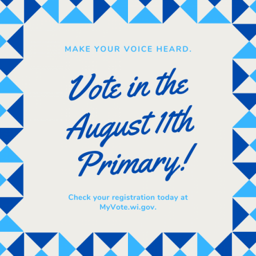 Graphic urging voter to vote in the August 11th Partisan Primary and to check their voter registration at myvote.wi.gov.